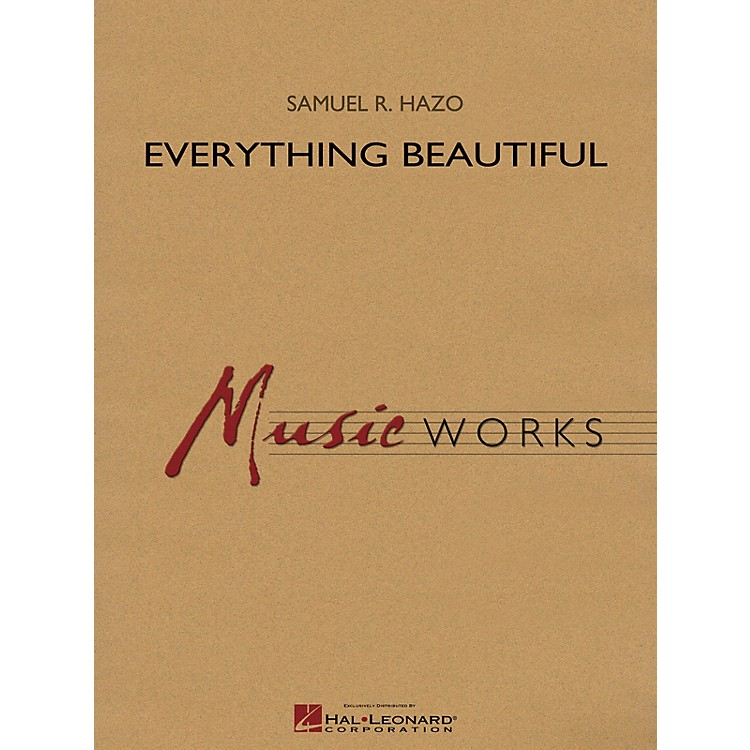 Hal Leonard Everything Beautiful Concert Band Level 4 Composed by Samuel R. Hazo