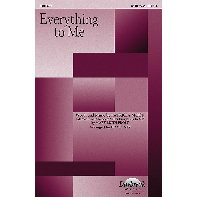 Daybreak Music Everything to Me SATB W/ VIOLIN arranged by Brad Nix