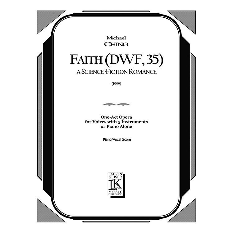 Lauren Keiser Music PublishingFaith (DWF, 35): A Science Fiction Romance (Opera Vocal Score) LKM Music Series  by Michael Ching