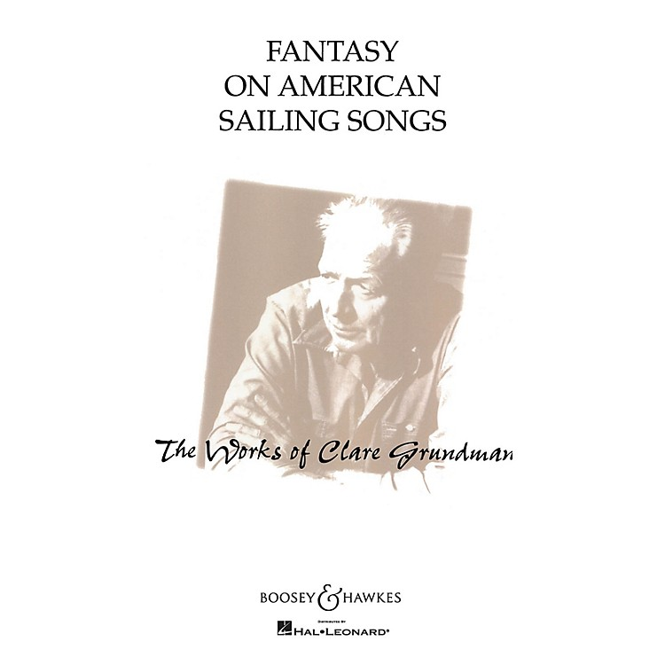 Boosey and HawkesFantasy on American Sailing Songs Concert Band Composed by Clare Grundman