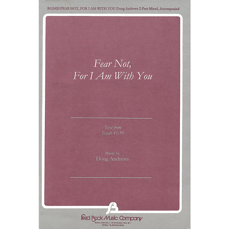 Fred Bock MusicFear Not, For I Am With You (text from Isaiah 41:10) 2 Part Mixed composed by Doug Andrews