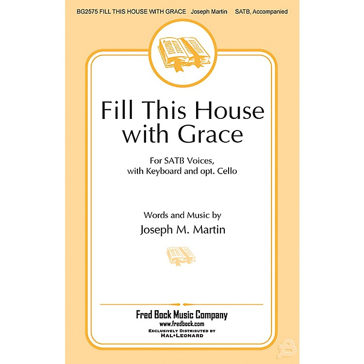 Fred Bock MusicFill This House with Grace SATB composed by Joseph M. Martin