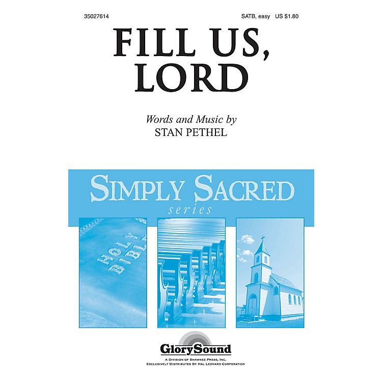 Shawnee PressFill Us, Lord SATB composed by Stan Pethel