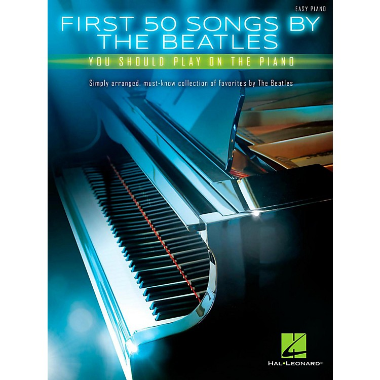 Hal LeonardFirst 50 Songs by the Beatles You Should Play on the Piano