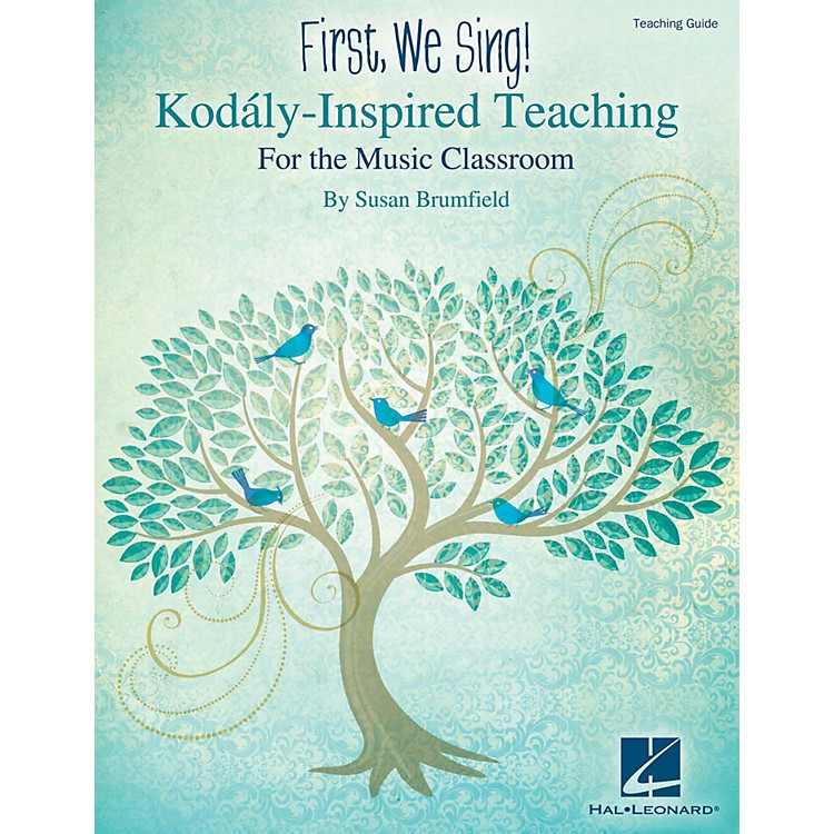 Hal LeonardFirst, We Sing!  Kodaly-Inspired Teaching for the Music Classroom