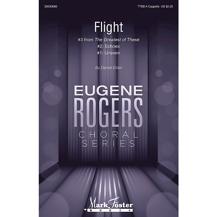 Mark FosterFlight (#3 from The Greatest of These Eugene Rogers Choral Series) TTBB composed by Daniel Elder