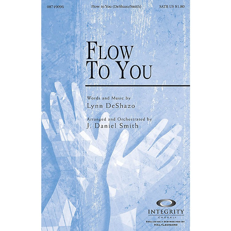 Integrity MusicFlow To You SATB Arranged by J. Daniel Smith