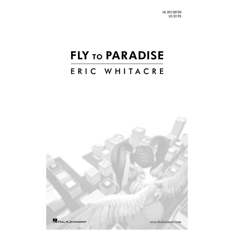 Hal LeonardFly to Paradise (SATB divisi a cappella) SATB Divisi composed by Eric Whitacre