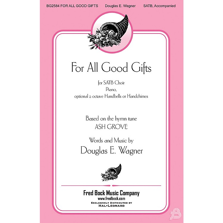 Fred Bock MusicFor All Good Gifts SATB composed by Douglas E. Wagner