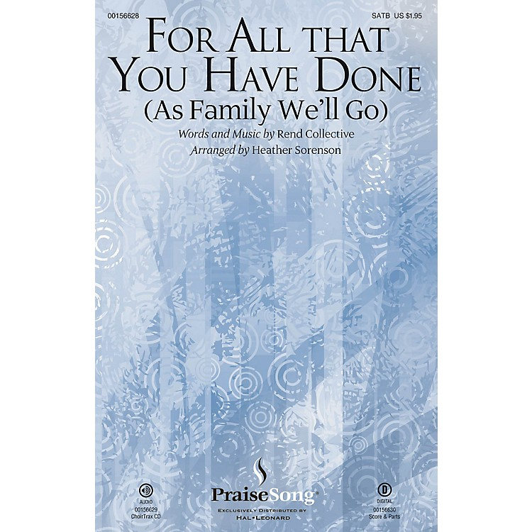 PraiseSongFor All That You Have Done (As Family We'll Go) SATB by Rend Collective arranged by Heather Sorenson