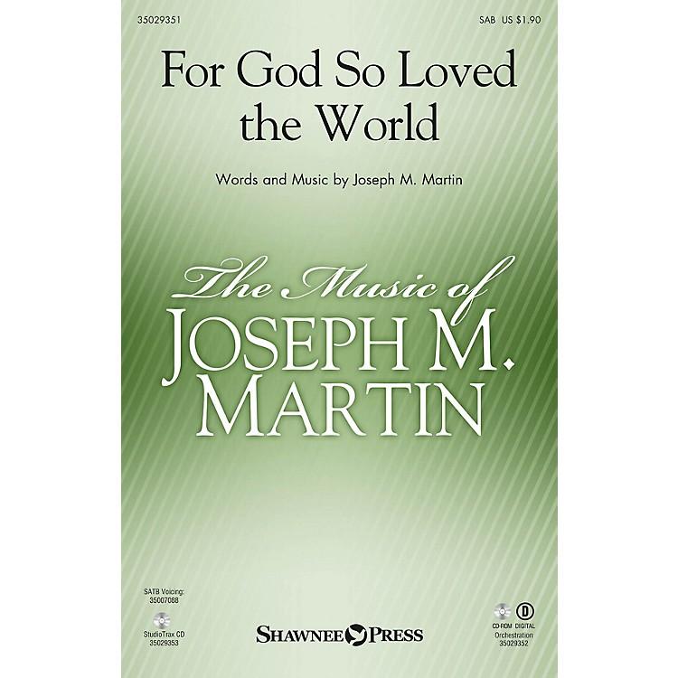 Shawnee PressFor God So Loved the World (Based on John 3:16) SAB composed by Joseph M. Martin