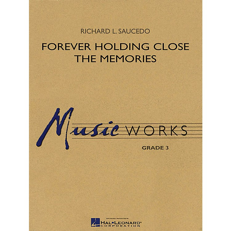 Hal LeonardForever Holding Close the Memories Concert Band Level 3 Composed by Richard L. Saucedo
