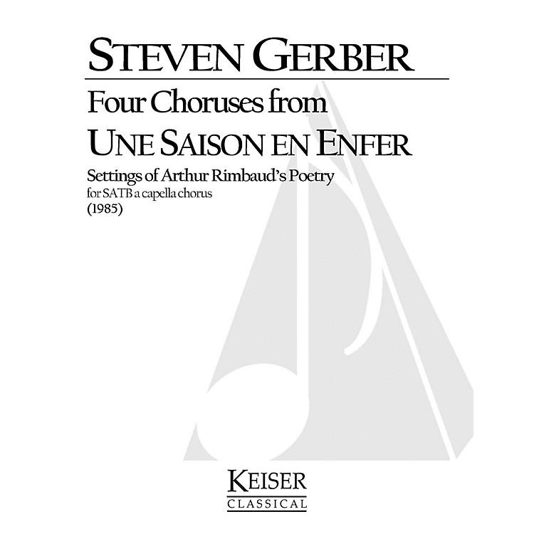 Lauren Keiser Music PublishingFour Choruses from Une Saison En Enfer (Rimbaud) SATB a cappella Composed by Steven Gerber