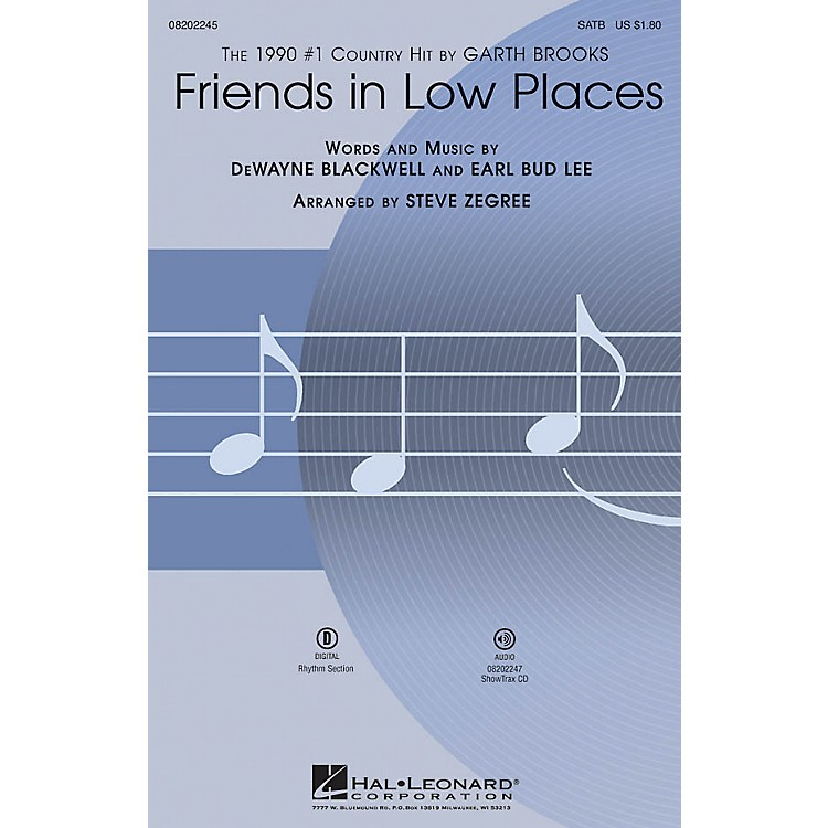 Hal LeonardFriends in Low Places SATB by Garth Brooks arranged by Steve Zegree