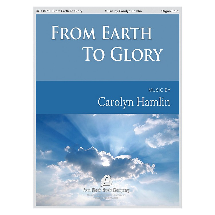 Fred Bock MusicFrom Earth to Glory Organ Solo
