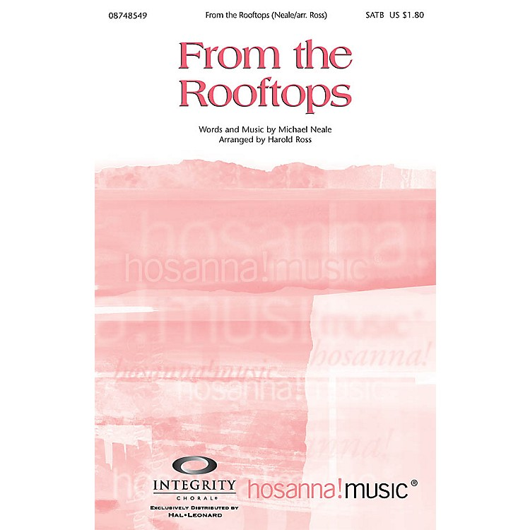 Integrity ChoralFrom the Rooftops SATB by Michael Neale Arranged by Harold Ross