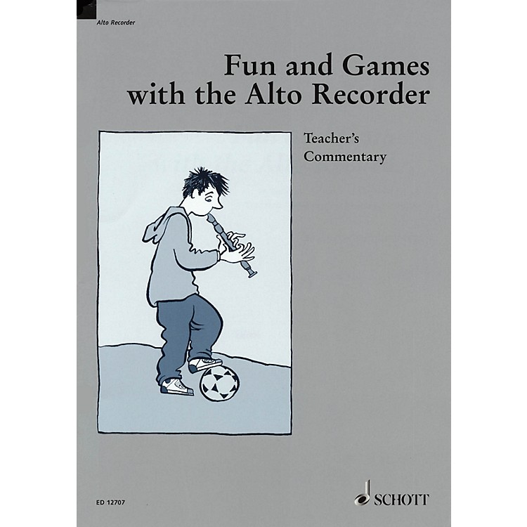 Schott Fun and Games with the Alto Recorder (Teacher's Commentary) Schott Series