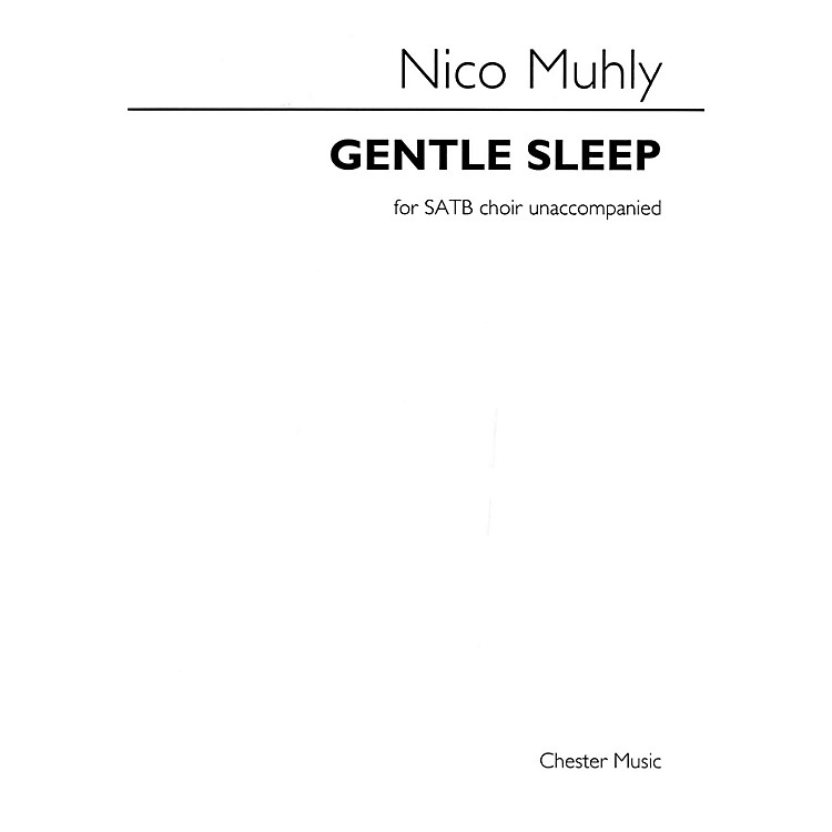 Chester Music Gentle Sleep (for SATB unaccompanied choir) SATB a cappella Composed by Nico Muhly