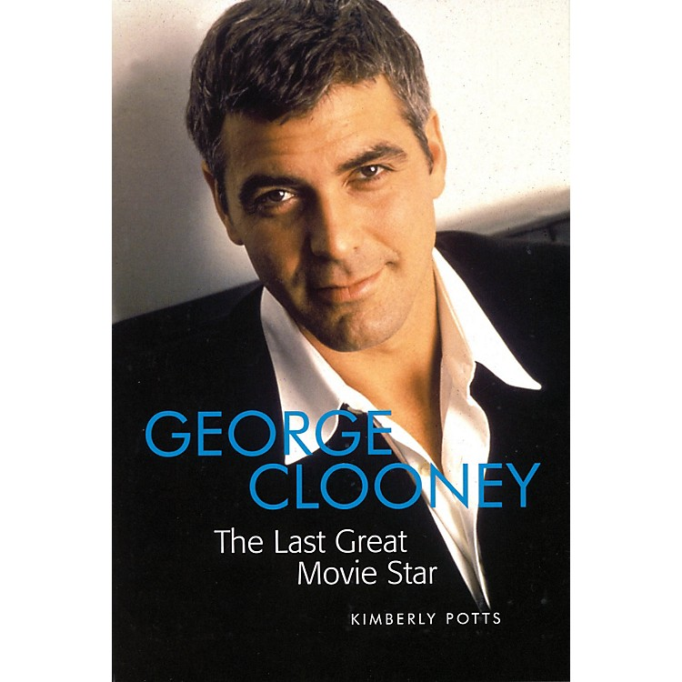 Applause BooksGeorge Clooney (The Last Great Movie Star) Applause Books Series Softcover Written by Kimberly J. Potts