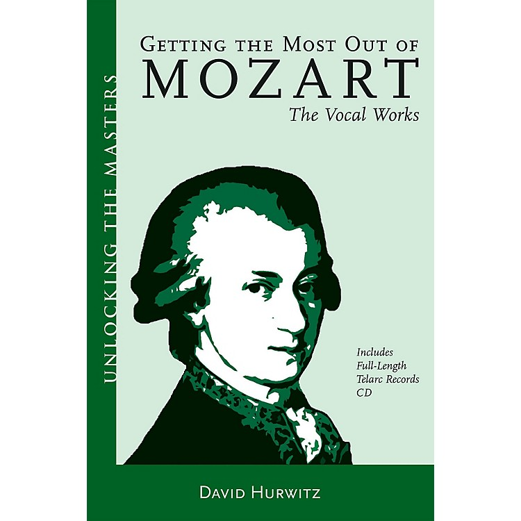 Amadeus PressGetting the Most Out of Mozart - The Vocal Works Unlocking the Masters Softcover with CD by David Hurwitz