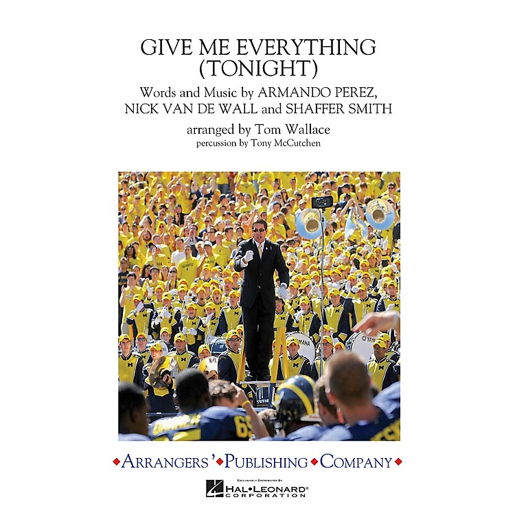 ArrangersGive Me Everything (Tonight) Marching Band Level 3 by Pitbull Arranged by Tom Wallace