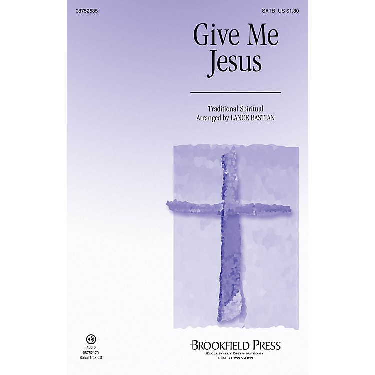 Brookfield Give Me Jesus SATB arranged by Lance Bastian