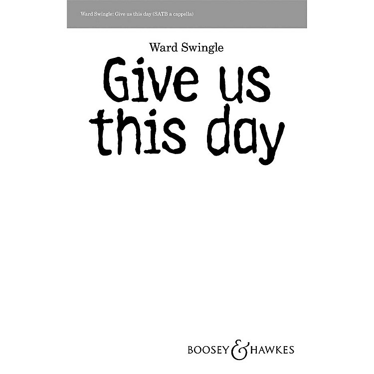Boosey and HawkesGive Us This Day SATB a cappella composed by Ward Swingle