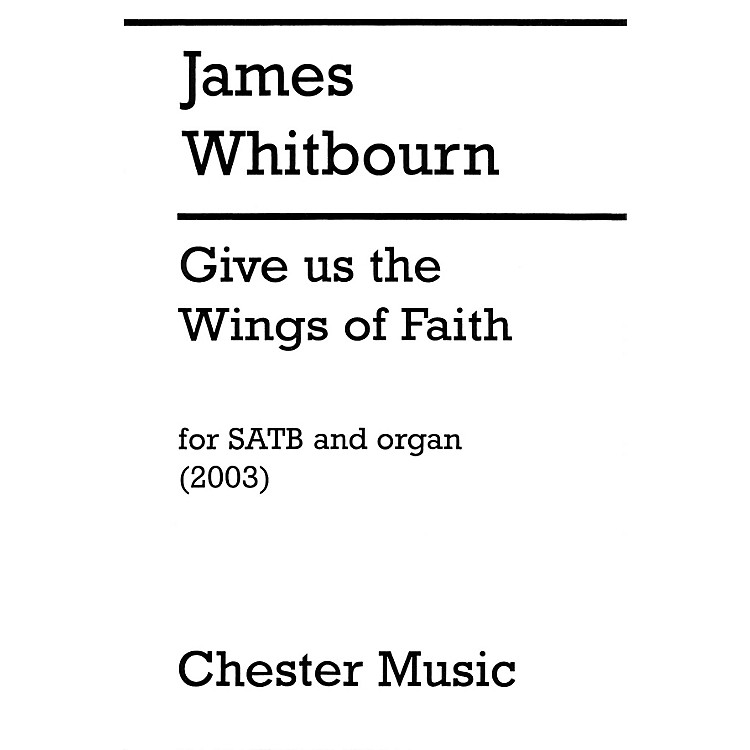 Chester MusicGive Us the Wings of Faith SATB, Organ Composed by James Whitbourn