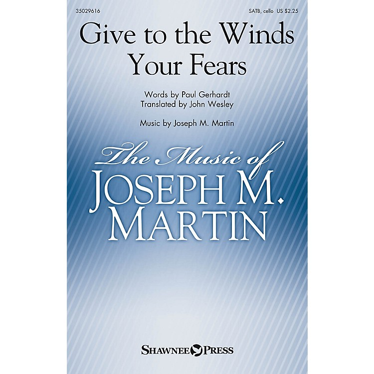 Shawnee Press Give to the Winds Your Fears SATB composed by Joseph M. Martin