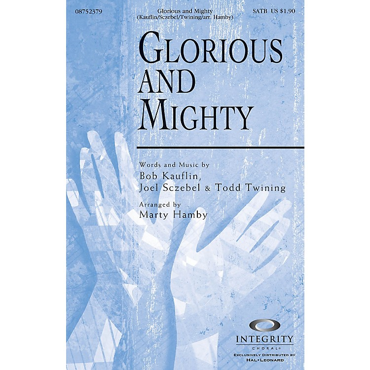 Integrity ChoralGlorious and Mighty SATB Arranged by Marty Hamby