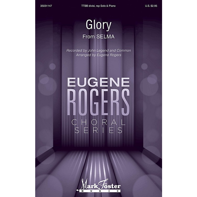 Mark FosterGlory (from Selma) Eugene Rogers Choral Series TTBB by John Legen feat. Common arranged by Eugene Rogers