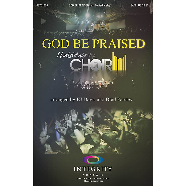 Integrity ChoralGod Be Praised SATB by New Life Worship Arranged by BJ Davis