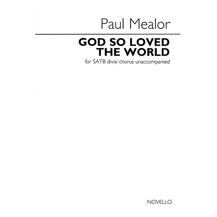 NovelloGod So Loved the World (SATB divisi a cappella) SATB a cappella Composed by Paul Mealor