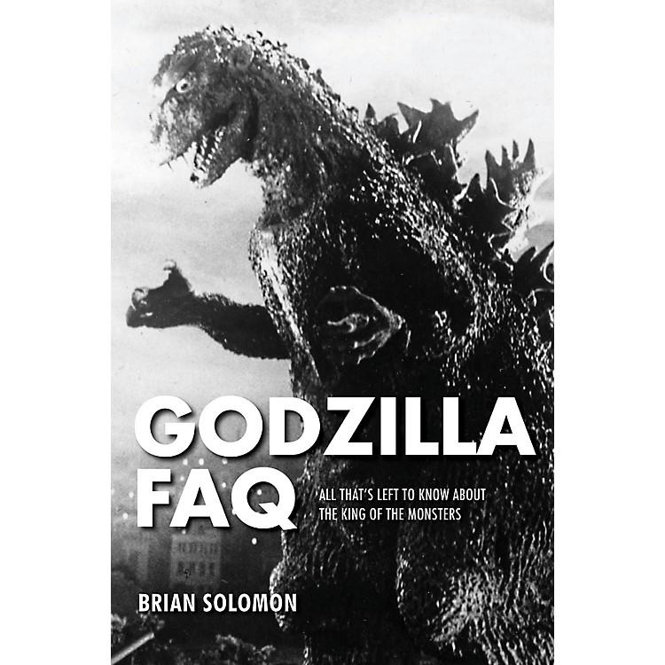 Applause BooksGodzilla FAQ FAQ Series Softcover Written by Brian Solomon
