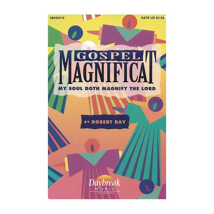 Daybreak MusicGospel Magnificat (My Soul Doth Magnify the Lord) SATB composed by Robert Ray