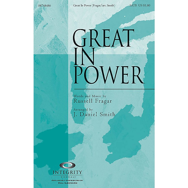 Integrity MusicGreat in Power SATB Arranged by J. Daniel Smith