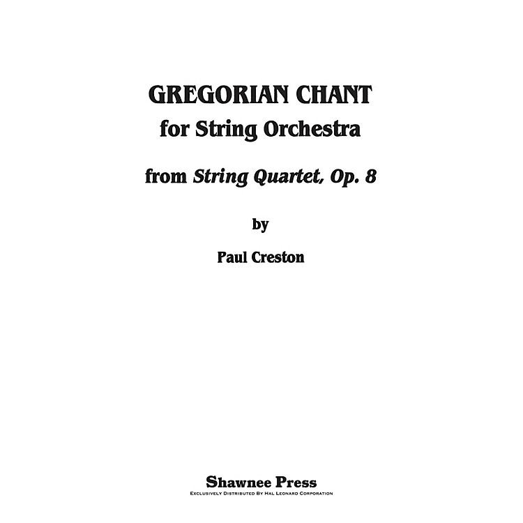Shawnee PressGregorian Chant for String Orchestra (from String Quartet, Op. 8) Score & Parts composed by Paul Creston