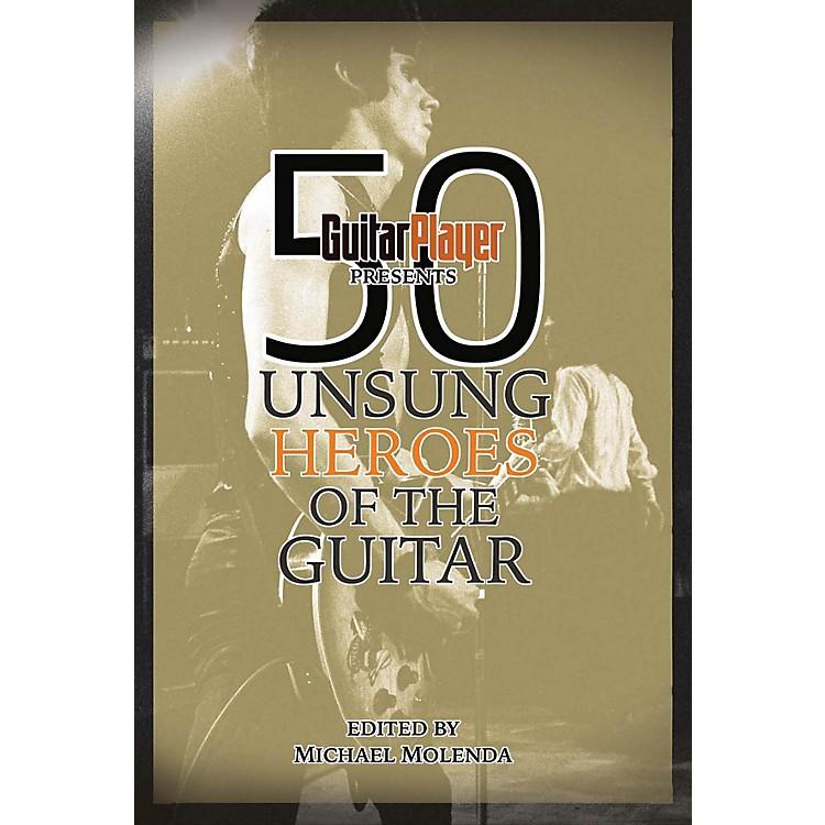Backbeat BooksGuitar Player Presents 50 Unsung Heroes of the Guitar Guitar Player Presents Series Softcover