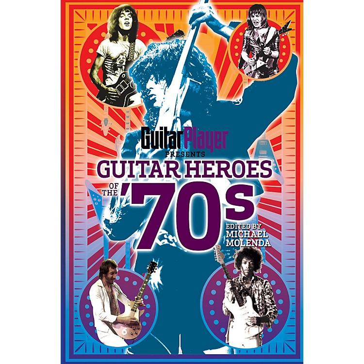 Backbeat BooksGuitar Player Presents Guitar Heroes of the '70s Guitar Player Presents Series Softcover