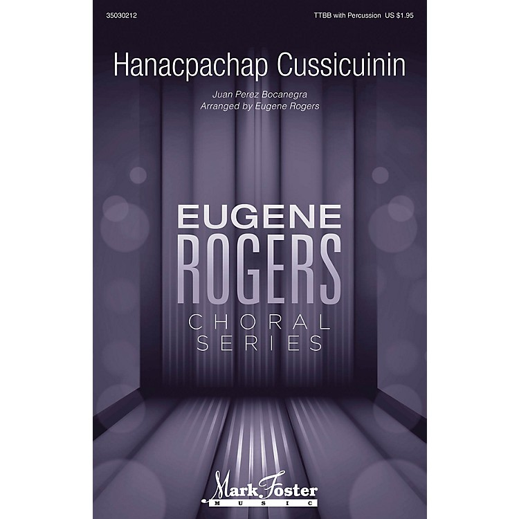 Mark FosterHanacpachap Cussicuinin (Eugene Rogers Choral Series) CHORAL arranged by Eugene Rogers