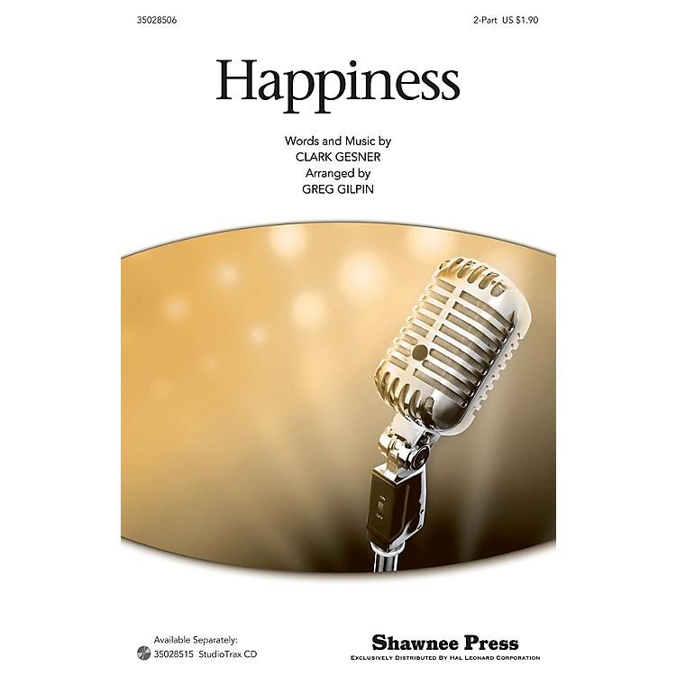 Shawnee PressHappiness 2-Part arranged by Greg Gilpin