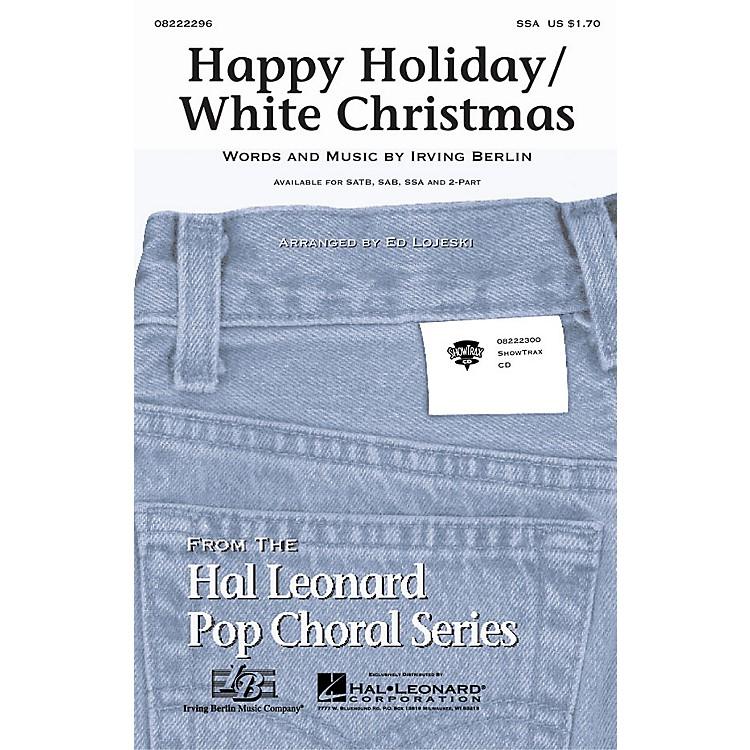 Hal LeonardHappy Holiday/White Christmas SSA arranged by Ed Lojeski