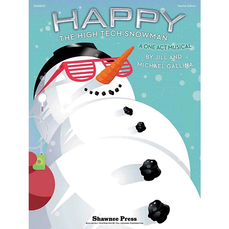 Shawnee PressHappy, the High-Tech Snowman (A One-Act Musical) Preview Pak Composed by Jill Gallina