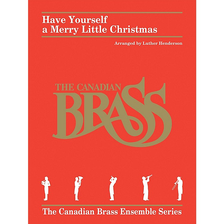 Hal LeonardHave Yourself a Merry Little Christmas Brass Ensemble by Canadian Brass Arranged by Luther Henderson