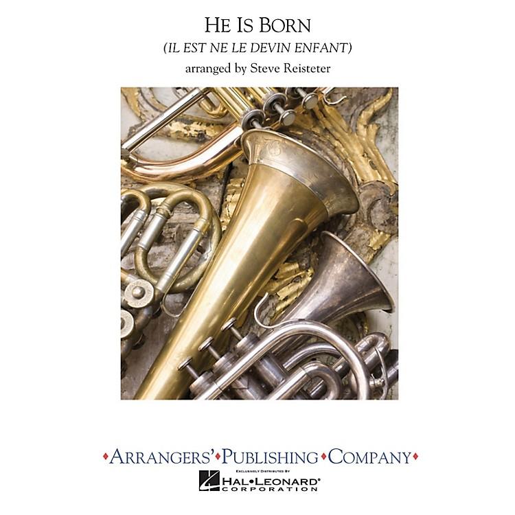 ArrangersHe Is Born Concert Band Level 3 Arranged by Steve Reisteter