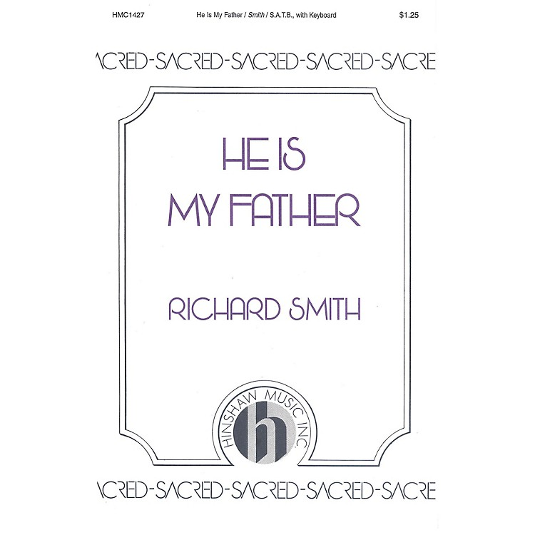 Hinshaw MusicHe Is My Father SATB composed by Richard Smith