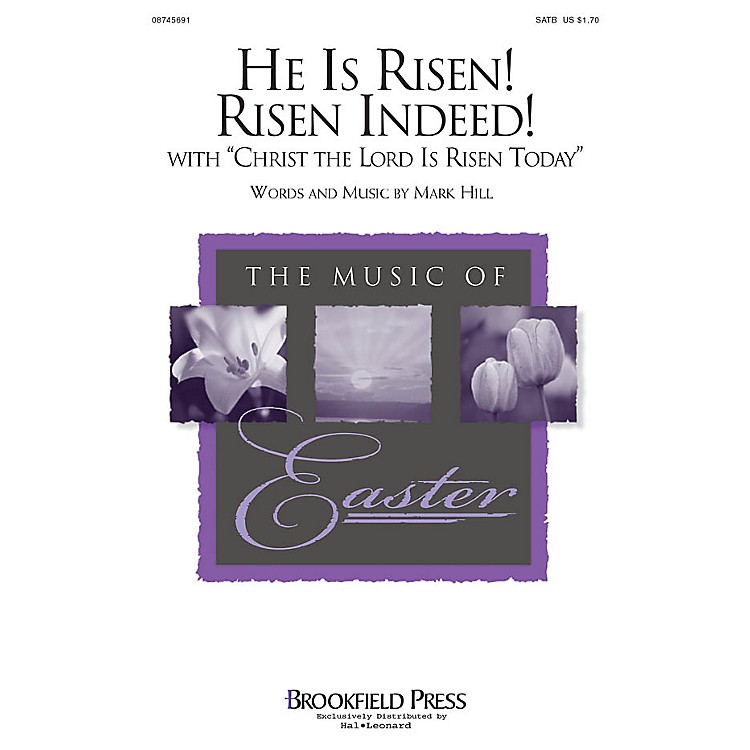 BrookfieldHe Is Risen! Risen Indeed! (with Christ the Lord Is Risen Today) SATB composed by Mark Hill