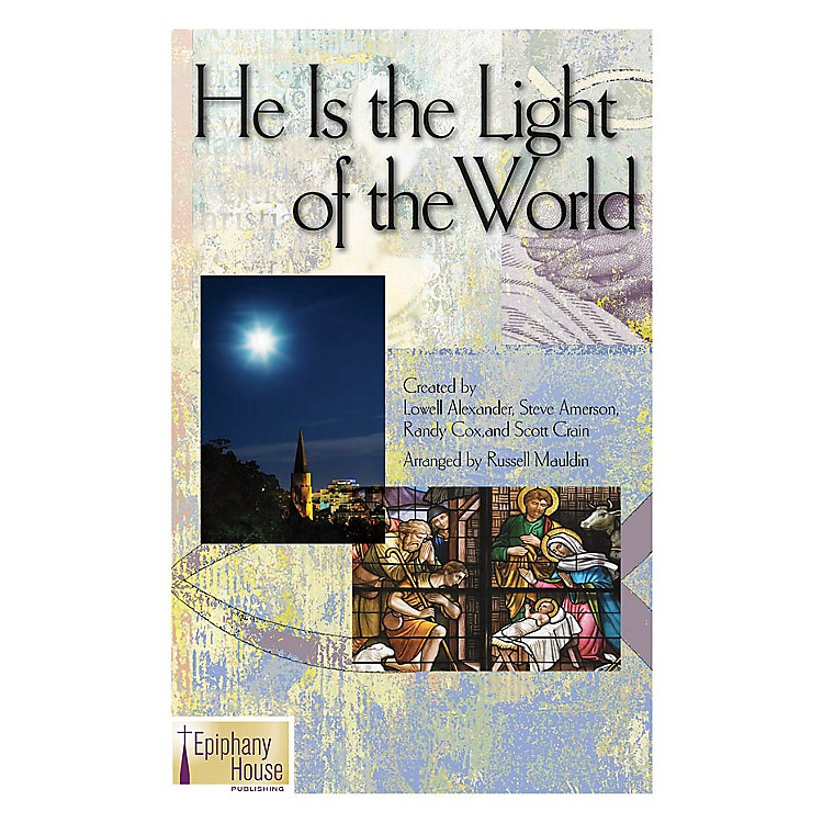 Epiphany House PublishingHe Is the Light of the World SATB arranged by Russell Mauldin
