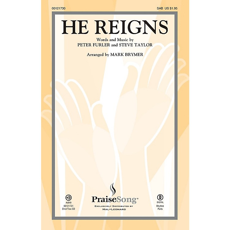 PraiseSongHe Reigns SAB by Newsboys arranged by Mark Brymer