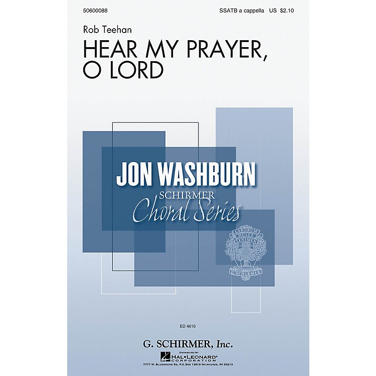 G. SchirmerHear My Prayer, O Lord (Jon Washburn Choral Series) SSATB A Cappella composed by Rob Teehan